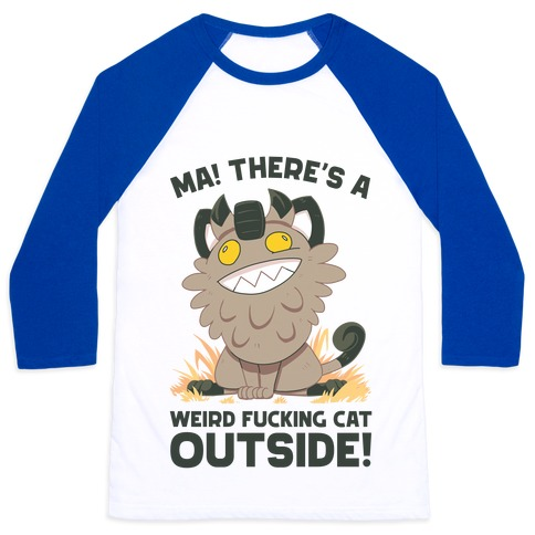 MA! THERE'S A WEIRD F***ING CAT OUTSIDE! Baseball Tee