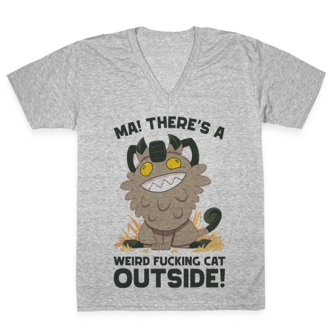 MA! THERE'S A WEIRD F***ING CAT OUTSIDE! V-Neck Tee Shirt