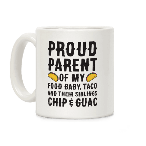 Proud Parent Of My Food Baby, Taco, And Their Siblings Chip & Guac Coffee Mug