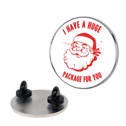 I Have A Huge Package For You Santa pin