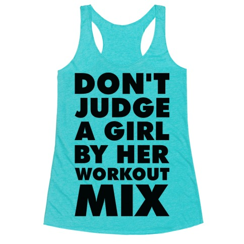 Don't Judge a Girl by Her Workout Mix Racerback Tank Top