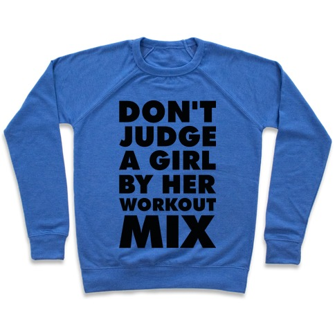 Don't Judge a Girl by Her Workout Mix Pullover