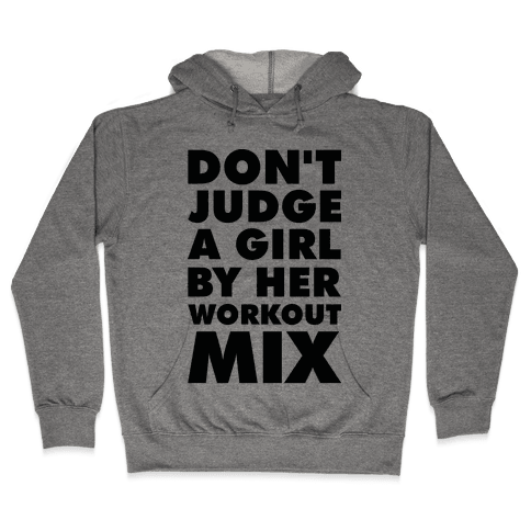 Don't Judge a Girl by Her Workout Mix Hooded Sweatshirt