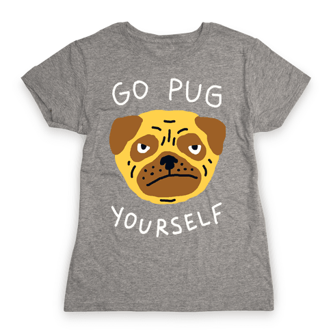 Go Pug Yourself Dog Womens T-Shirt