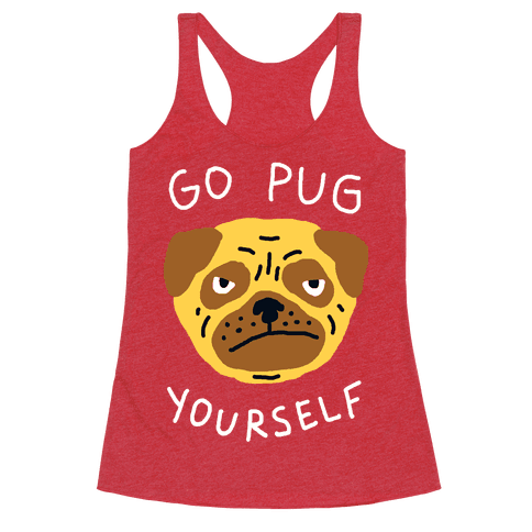 Go Pug Yourself Dog Racerback Tank Top