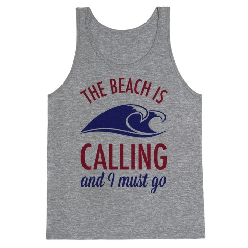 The Beach is Calling and I Must Go Tank Top
