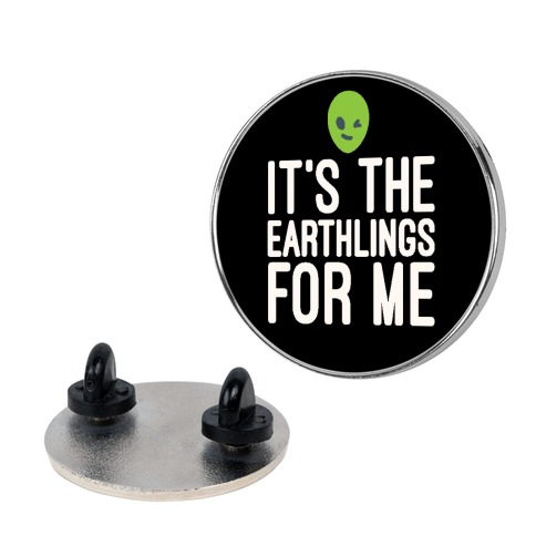 It's The Earthlings For Me Pin