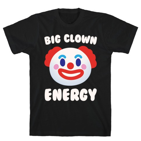 Big Clown Energy White Print T-Shirt