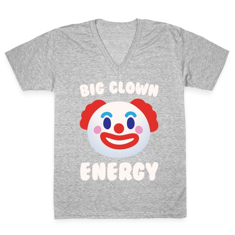 Big Clown Energy White Print V-Neck Tee Shirt