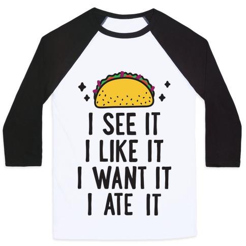 I See It I Like It I Want It I Ate It - 7 Tacos Parody Baseball Tee