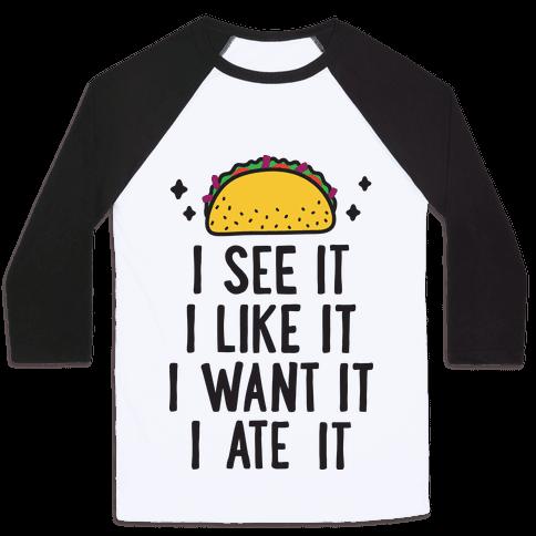 I See It I Like It I Want It I Ate It Taco Parody Baseball Tee