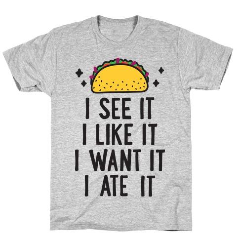 I See It I Like It I Want It I Ate It - 7 Tacos Parody T-Shirt