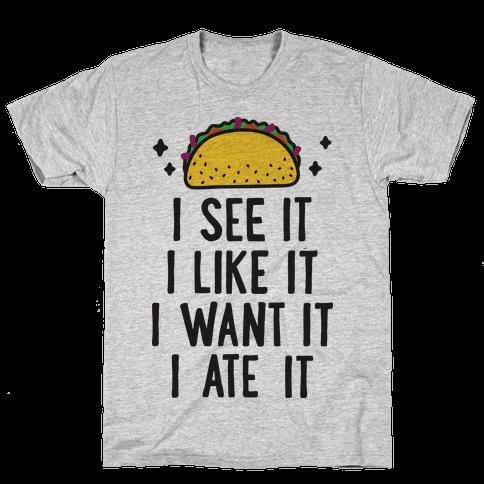 I See It I Like It I Want It I Ate It Taco Parody Mens T-Shirt
