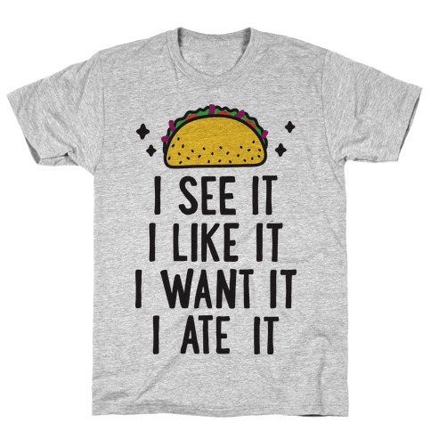 I See It I Like It I Want It I Ate It Taco Parody Mens T-Shirt