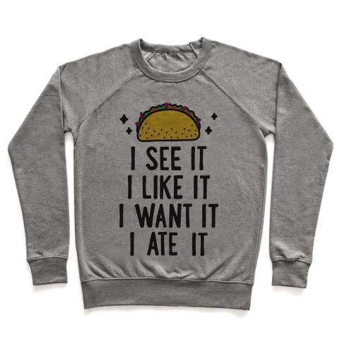 I See It I Like It I Want It I Ate It - 7 Tacos Parody Pullover