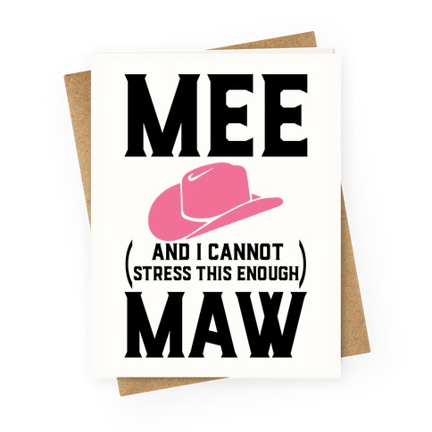 Mee and I Cannot Stress This Enough Maw Greeting Card