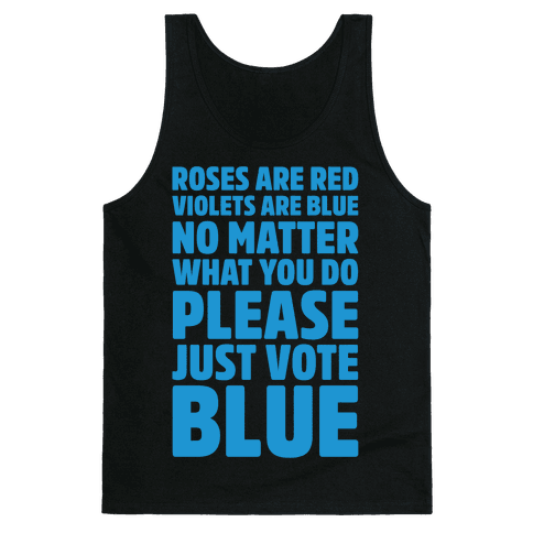Roses Are Red Violets Are Blue No Matter What You Do Please Vote Blue White Print Tank Top