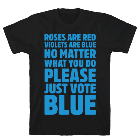 Roses Are Red Violets Are Blue No Matter What You Do Please Vote Blue White Print Mens/Unisex T-Shirt