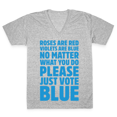Roses Are Red Violets Are Blue No Matter What You Do Please Vote Blue White Print V-Neck Tee Shirt