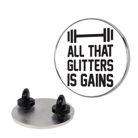 All That Glitters Is Gains pin