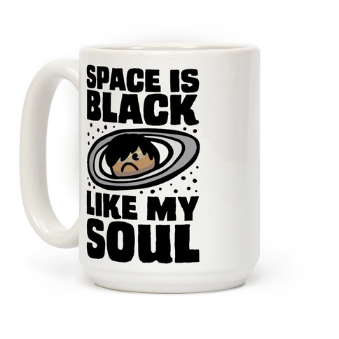 Space Is Black Like My Soul Emo Parody Coffee Mug