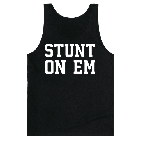 Stunt On Em Tank Top