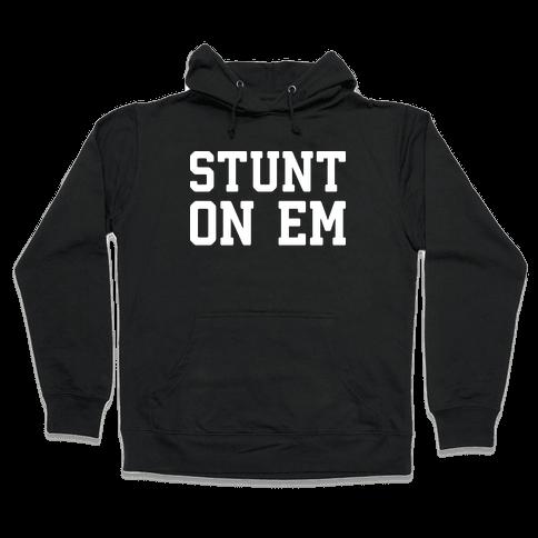 Stunt On Em Hooded Sweatshirt