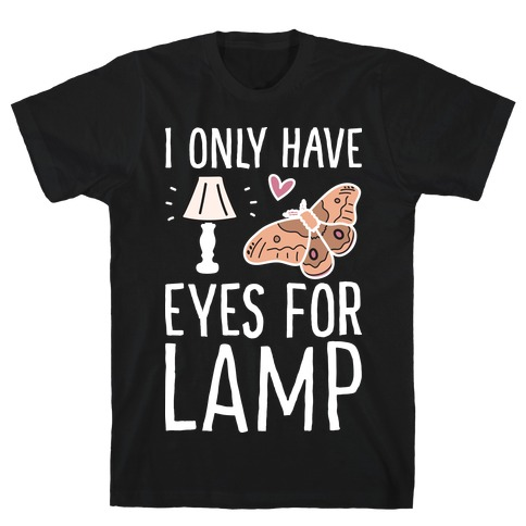 I Only Have Eyes For Lamp T-Shirt