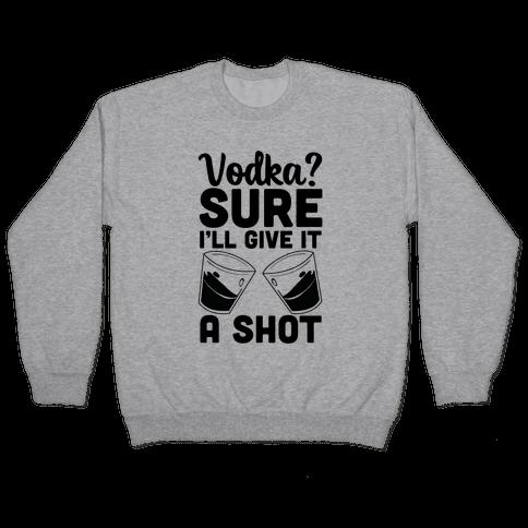 Vodka? Sure, I'll Give It a Shot Pullover