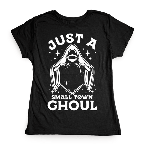 Just A Small Town Ghoul Womens T-Shirt
