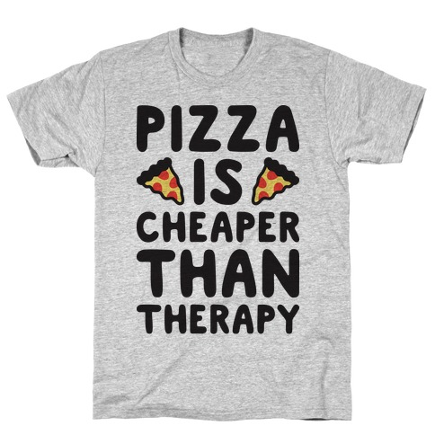 Pizza Is Cheaper Than Therapy Mens T-Shirt