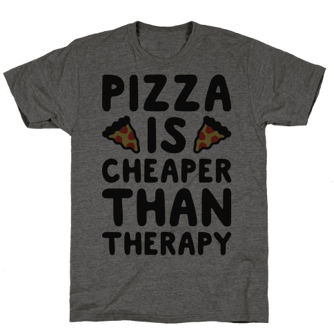 Pizza Is Cheaper Than Therapy