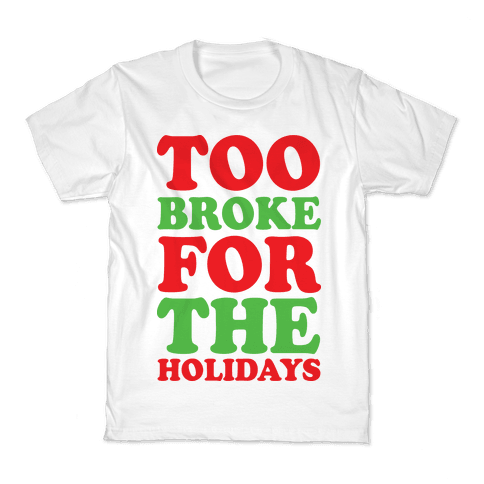 Too Broke For The Holidays Kids T-Shirt