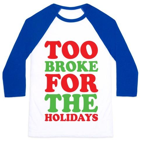 Too Broke For The Holidays Baseball Tee