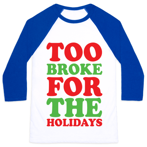 Too Broke For The Holidays Baseball Tee