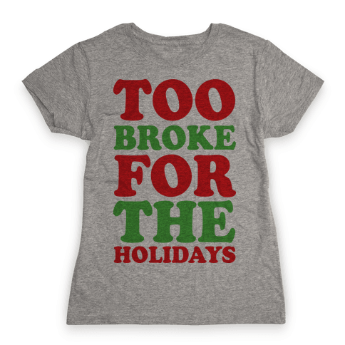 Too Broke For The Holidays Womens T-Shirt