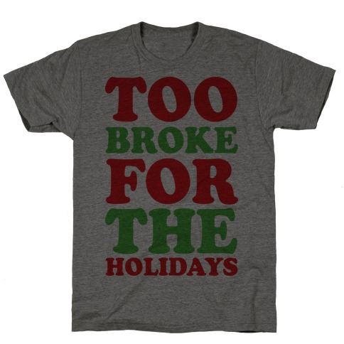 Too Broke For The Holidays T-Shirt