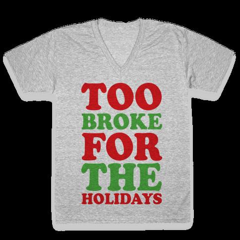Too Broke For The Holidays V-Neck Tee Shirt