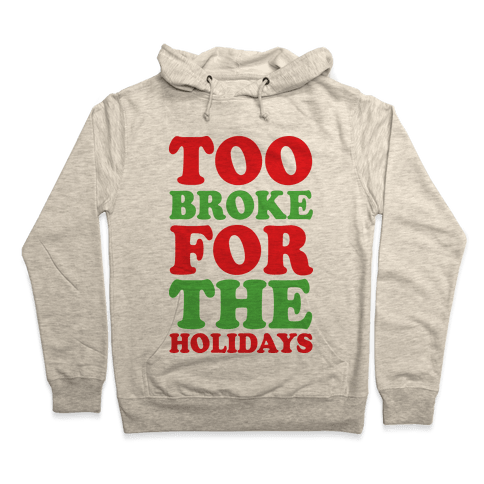 Too Broke For The Holidays Hooded Sweatshirt