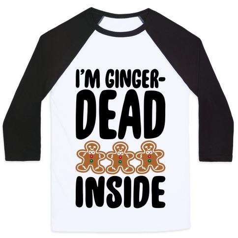 I'm Gingerdead Inside Gingerbread Parody Baseball Tee