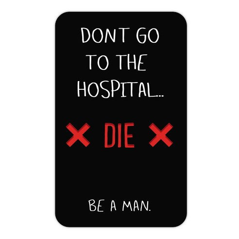 Don't Go to the Hospital... Die. Be a Man. Die Cut Sticker