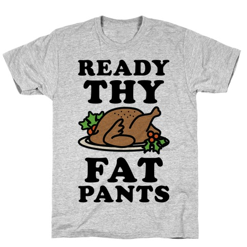 Ready Thy Fat Pants T-Shirt
