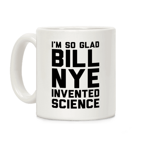 I'm So Glad Bill Nye Invented Science Coffee Mug