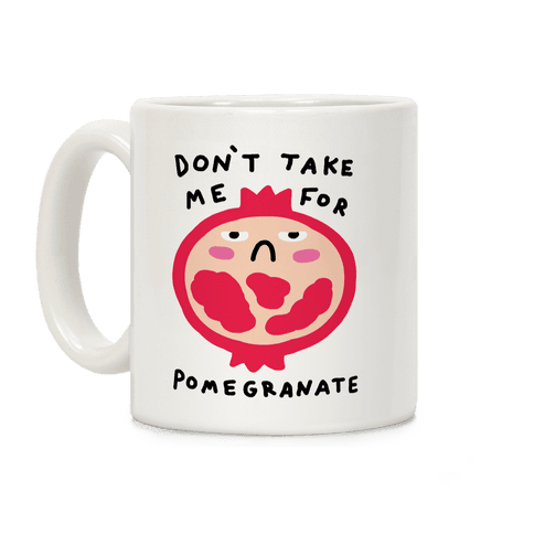 Don't Take Me For Pomegranate Coffee Mug