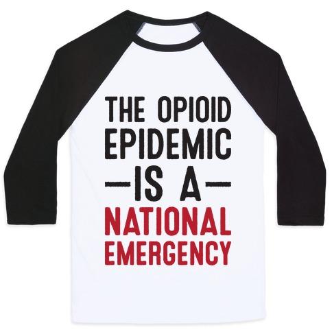 The Opioid Epidemic is a National Emergency Baseball Tee