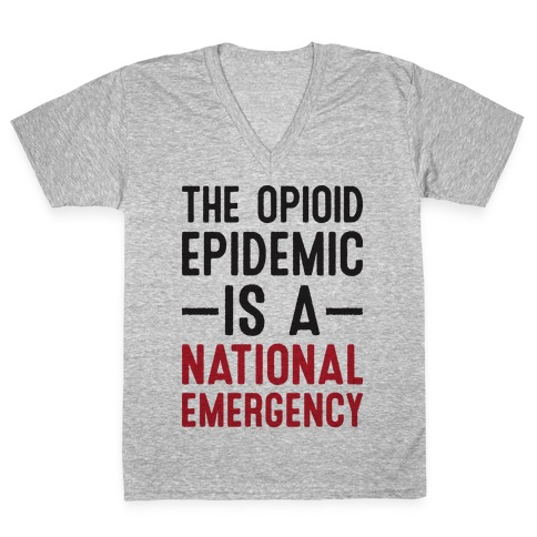 The Opioid Epidemic is a National Emergency V-Neck Tee Shirt