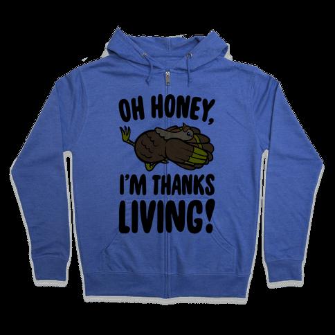 Oh Honey I'm Thanksliving Parody Zip Hoodie