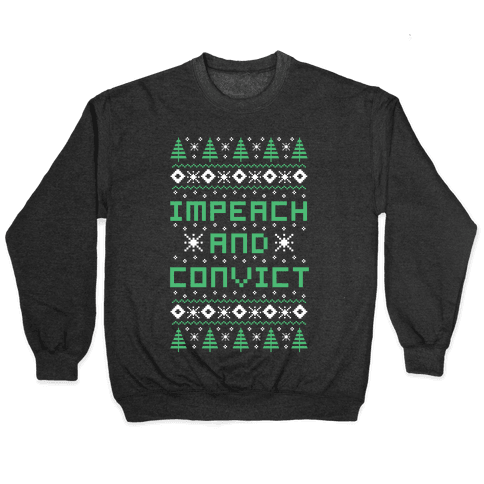 Impeach and Convict Ugly Sweater Pullover