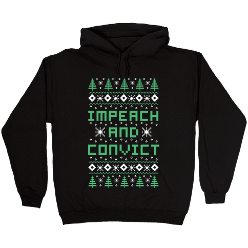 Impeach and Convict Ugly Sweater Hooded Sweatshirt