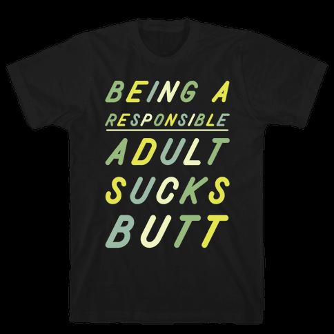 Being a Responsible Adult Sucks Butt Green Mens T-Shirt